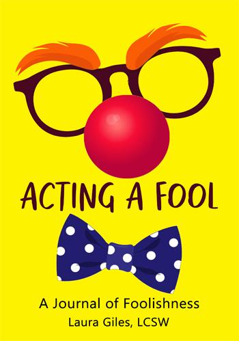 Acting a Fool: A Journal of Self Discovery